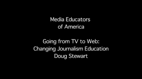 Thumbnail for entry MEOA: Doug Stewart Going from TV to Web: Changing Journalism Education
