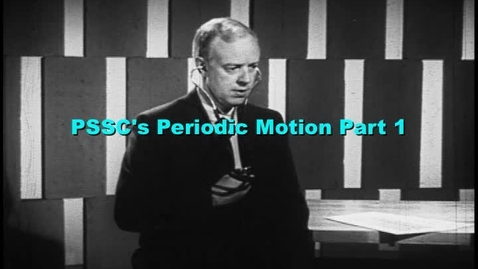 Thumbnail for entry PSSC's Periodic Motion part 1