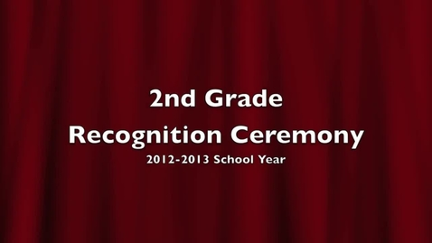 Thumbnail for entry 2nd Grade Recognition Ceremony 2013 - Part 1 of 2