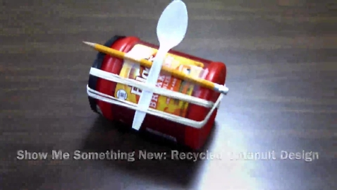 Thumbnail for entry SHOW ME SHOMETHING NEW: RECYCLED CATAPULT DESIGN