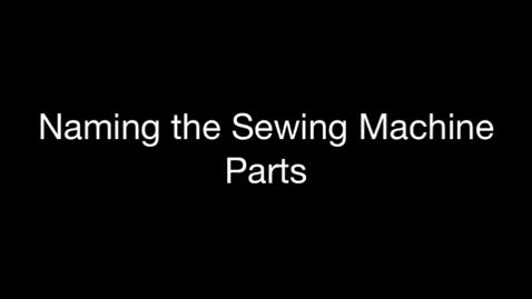 Thumbnail for entry Naming the Sewing Machine Parts