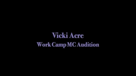Thumbnail for entry Vicki Acre Work Camp MC Audition