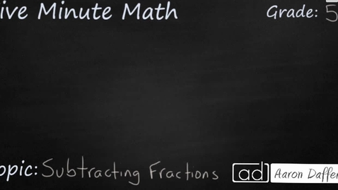 Thumbnail for entry 5th Grade Math Subtracting Fractions
