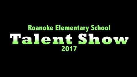 Thumbnail for entry 2017 Roanoke Elementary School Talent Show