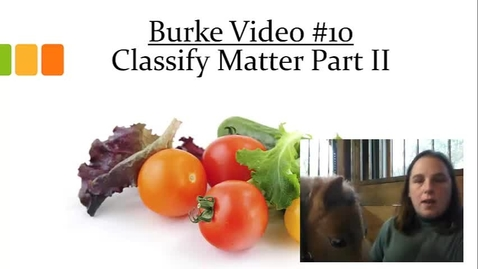 Thumbnail for entry Burke Video 10 Classify Matter Part 2