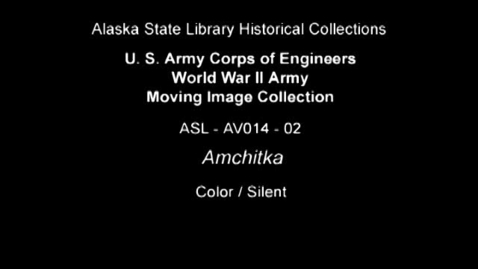 Thumbnail for entry U. S. Army Corps of Engineers World War II Moving Image Collection-Amchitka