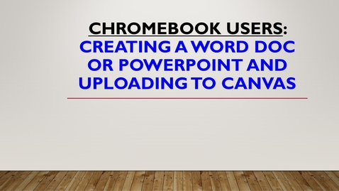 Thumbnail for entry Chromebook Users: Creating a Word doc or PowerPoint and Uploading to Canvas
