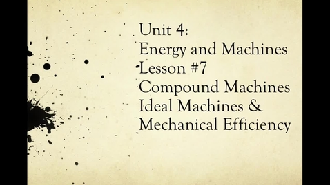 Thumbnail for entry Unit 4, Part 2 Machines Video 7 Compound Machines, Ideal Machines, Mech Eff 2015 (no accent)