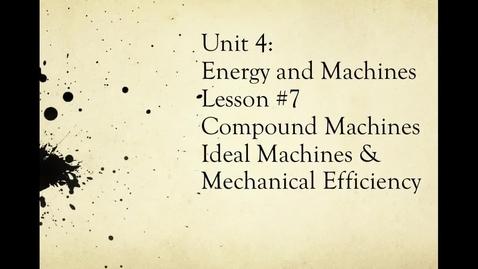 Thumbnail for entry Unit 4, Part 2 Machines Video 7 Compound Machines, Ideal Machines, Mech Eff 2015 (no accent)