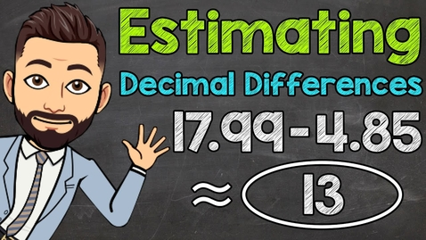 Thumbnail for entry Estimating Decimal Differences | Math with Mr. J