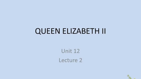 Thumbnail for entry 20th: Lecture 12.2 - Queen Elizabeth II