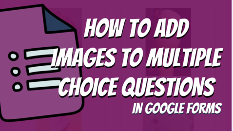 Thumbnail for entry Creating Multiple Choice Questions with Images in the Answers in Google Forms