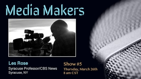 Thumbnail for entry Media Makers Show #5 - Les Rose