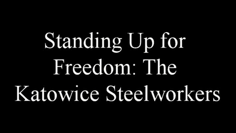 Thumbnail for entry Standing Up for Freedom: The Katowice Steelworkers