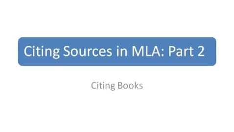 Thumbnail for entry Citing Sources in MLA Part Two: Citing Books