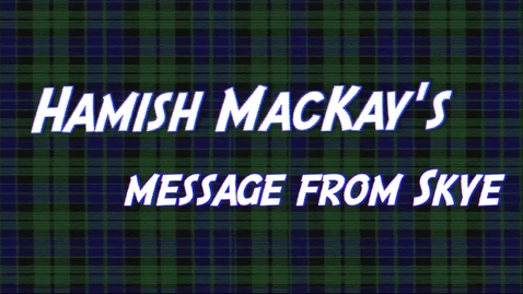 Thumbnail for entry Hamish MacKay - a Message from Skye