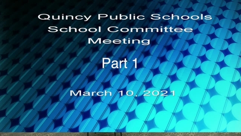 Thumbnail for entry Quincy School Committee  March 10, 2021