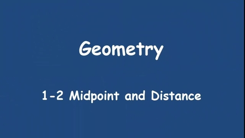 Thumbnail for entry 1-2 Midpoint and Distance