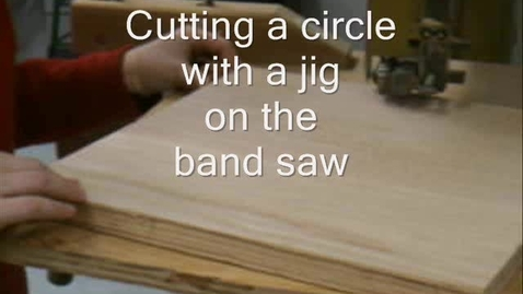 Thumbnail for entry Cutting a Circle with Jig on a Band Saw
