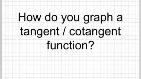 Thumbnail for entry How do you graph tangent or cotangent functions? part2