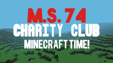 Thumbnail for entry MS74 Charity Club Minecraft Challenge Event - May 11, 2021