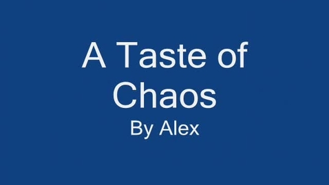 Thumbnail for entry A Taste of Chaos- Alex