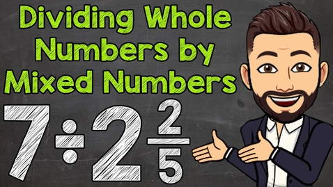 Thumbnail for entry Dividing Whole Numbers by Mixed Numbers | Math with Mr. J