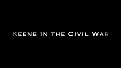 Thumbnail for entry Keene in the Civil War (Part 1)