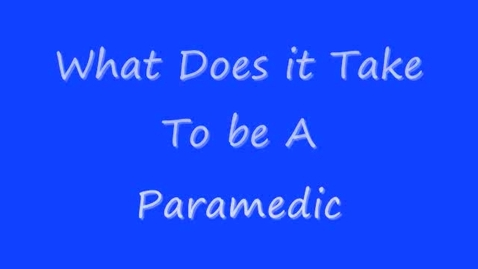 Thumbnail for entry What it Takes to Be a Paramedic