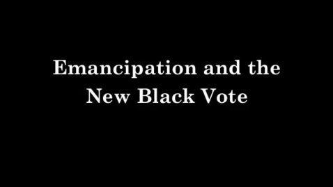 Thumbnail for entry Emancipation and the New Black Vote