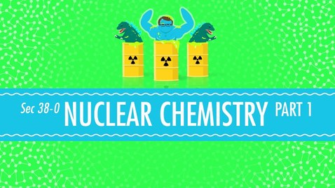 Thumbnail for entry Nuclear Chemistry: Crash Course Chemistry #38