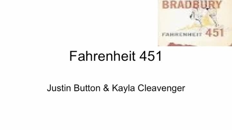 Thumbnail for entry Fahrenheit 451 Project- Justin Button & Kayla Cleavenger