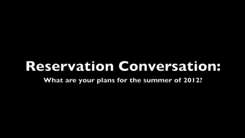 Thumbnail for entry Reservation Conversations:  What are your plans for the summer of 2012?
