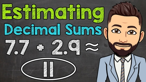 Thumbnail for entry Estimating Decimal Sums | Math with Mr. J