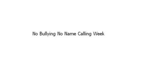 Thumbnail for entry No Bullying No Name Calling Week