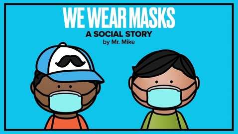 Thumbnail for entry We Wear Masks - A Social Story about the coronavirus