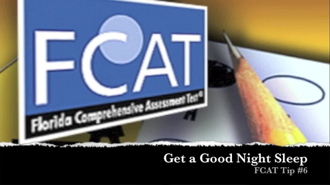 Thumbnail for entry FCAT Tip #6 Get a Good Night Sleep