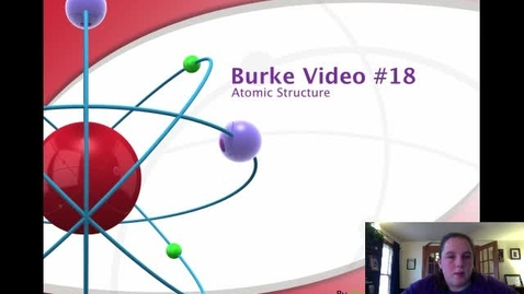 Thumbnail for entry Burke Video 18 Atomic Structures