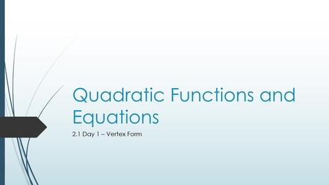 Thumbnail for entry VIDEO 2.1 Day 1 Vertex Form of a Quadratic