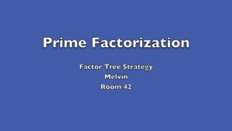 Thumbnail for entry Prime Factorization