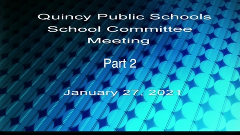 Thumbnail for entry Quincy School Committee January 27, 2021 Part 2