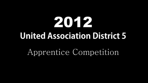 Thumbnail for entry 2012 United Association District 5 Apprentice Competition