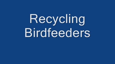 Thumbnail for entry Recycling Bird feeders