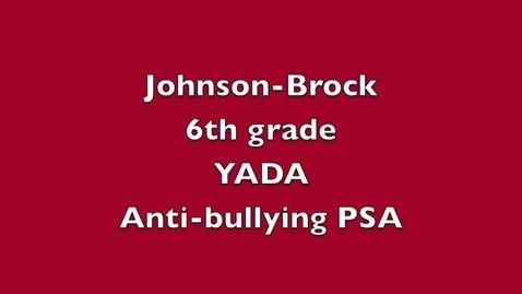 Thumbnail for entry Johnson-Brock 6th Grade YADA Anti-Bullying PSA