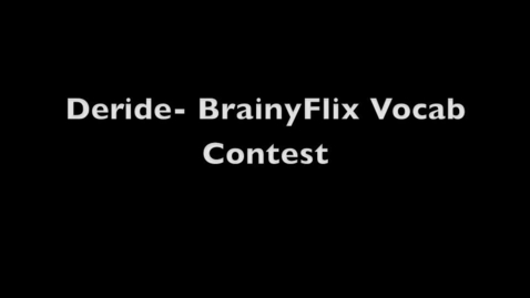 Thumbnail for entry Deride- BrainyFlix Vocab Contest
