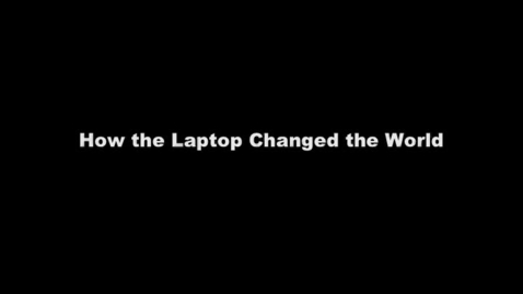 Thumbnail for entry How the Laptop Changed the World