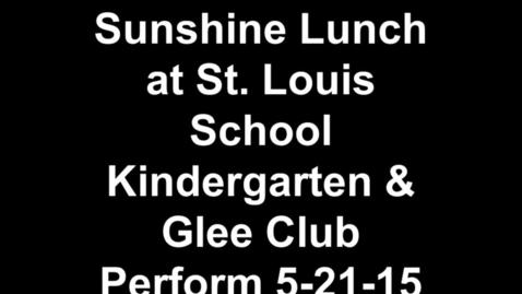 Thumbnail for entry Sunshine Lunch St. Louis School Kindergarten & Glee Club Perform 5-21-15