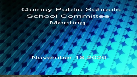 Thumbnail for entry Quincy School Committee November 18,  2020  Part 1