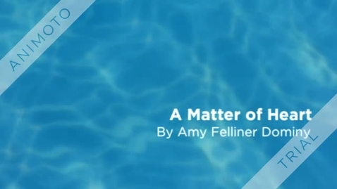 Thumbnail for entry A Matter of Heart by Amy Felliner Dominy