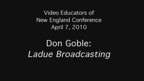 Thumbnail for entry VENE Conference: Don Goble and Ladue Broadcasting